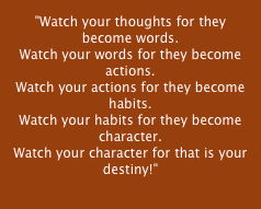 """Watch your thoughts for they become words.