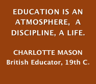 EDUCATION IS AN ATMOSPHERE,  A DISCIPLINE, A LIFE.